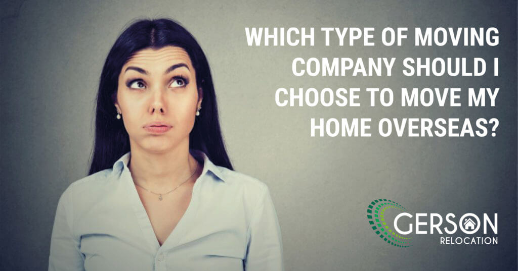 Which Type Of Moving Company Should I Choose To Move My Home Overseas?