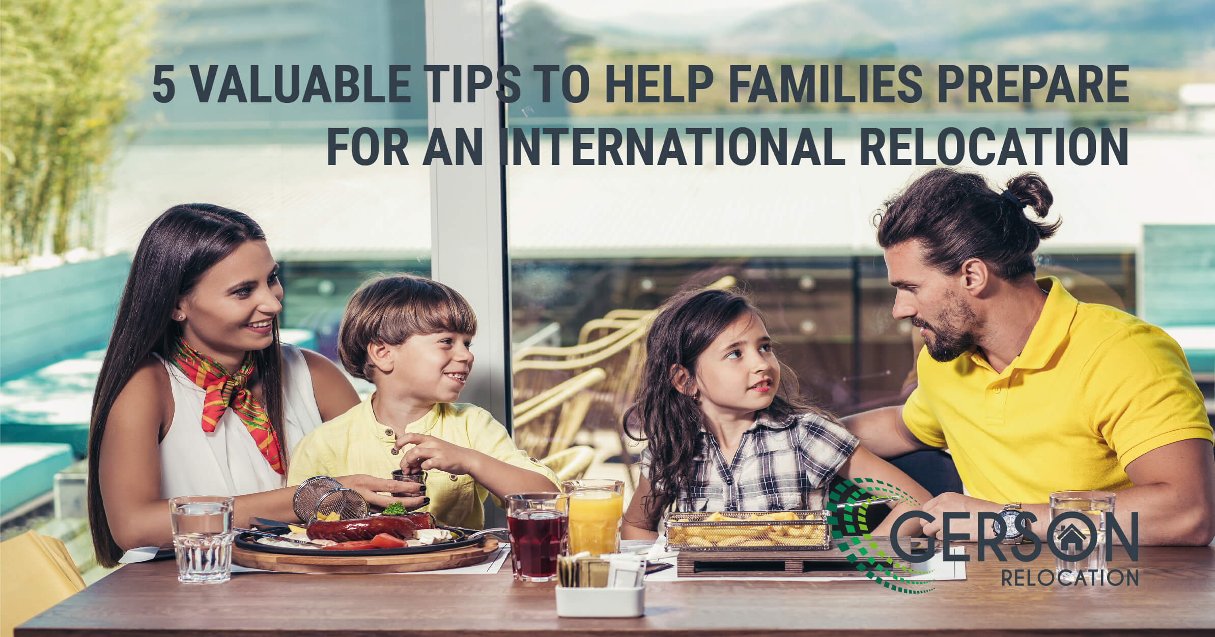 5 Valuable Tips To Help Families Prepare For An International Relocation